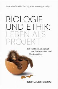 """Cover Funkkolleg-Lesebuch: Regina Oehler, Petra Gehring, Volker Mosbrugger (Hrsg.) """"Biologie und Ethik: Leben als Projekt Ein Funkkolleg-Lesebuch mit Provokationen und Denkanstößen"""", Senckenberg-Buch 78"""